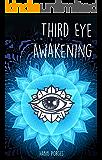 THIRD EYE AWAKENING: Open Your Third Eye Chakra, Expand Mind Power, Psychic Awareness, Enhance Psychic Abilities, Pineal…