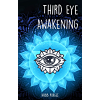 THIRD EYE AWAKENING: Open Your Third Eye Chakra, Expand Mind Power, Psychic Awareness, Enhance Psychic Abilities, Pineal Gland, Intuition, and Astral Travel (English Edition)