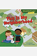 This Is My Neighborhood (Cloverleaf Books ™ — Where I Live) Kindle Edition
