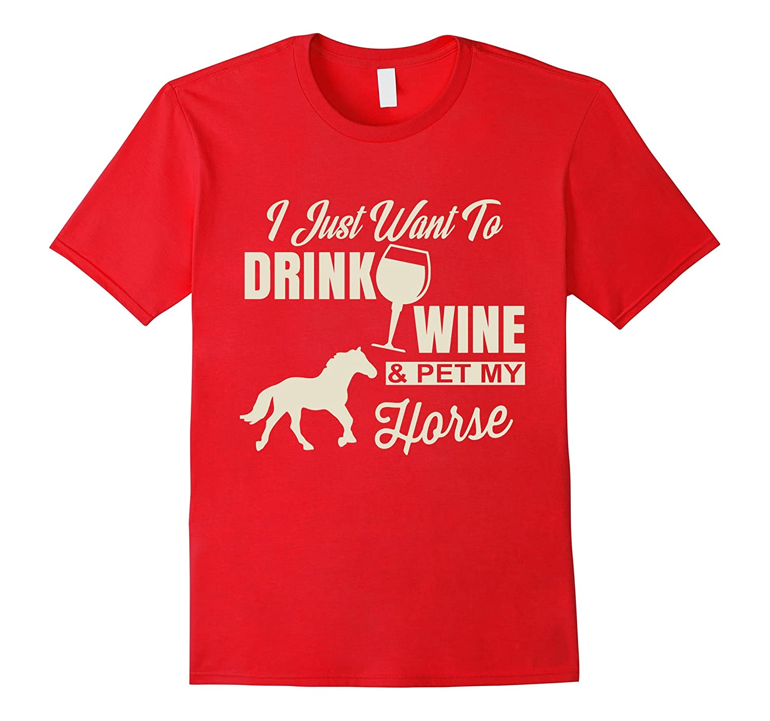 Drink Wine and Pet My Horse T shirt For Pet Lover-FL