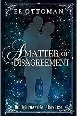 A Matter of Disagreement (The Mechanical Universe Book 1)