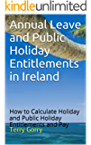 Annual Leave and Public Holiday Entitlements in Ireland: How to Calculate Holiday and Public Holiday Entitlements and Pay