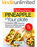 Refreshing pineapple in your plate.Cookbook: 25 creative recipes for drinks, salads, main dishes, desserts.