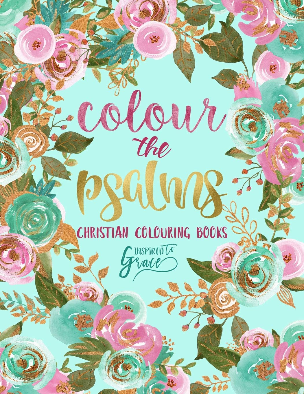 Colour The Psalms  Inspired To Grace  Christian Colouring Books  A Bible Verse Colouring Book For Adults And Teens