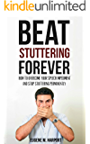Beat Stuttering Forever: How to Overcome Your Speech Impediment and Stop Stuttering Permanently (Speech Therapy, Confidence, Public Speaking)