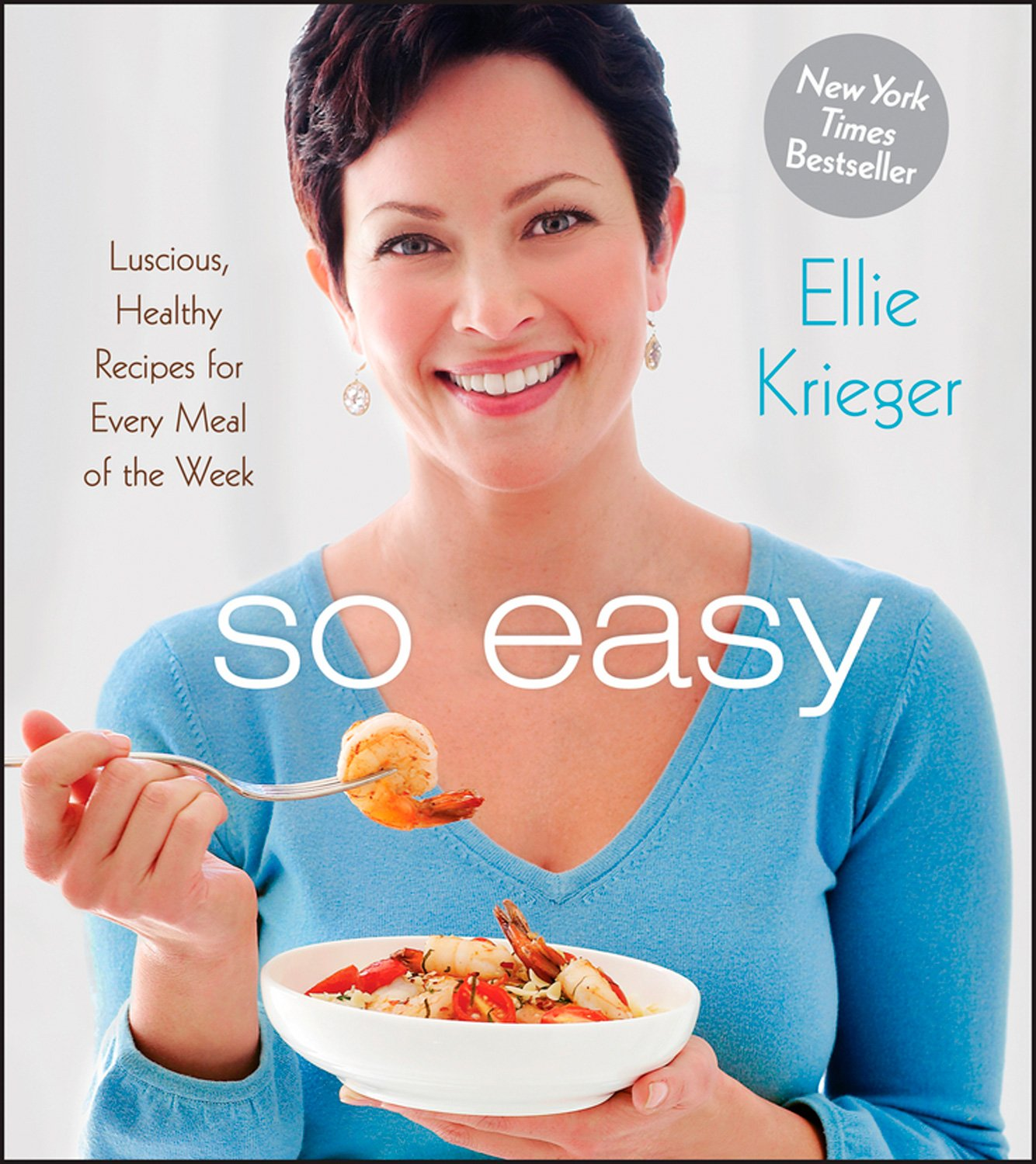 So easy luscious healthy recipes for every meal of the week ellie so easy luscious healthy recipes for every meal of the week ellie krieger 9781118386491 amazon books forumfinder Image collections
