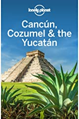 Lonely Planet Cancun, Cozumel & the Yucatan (Travel Guide) Kindle Edition