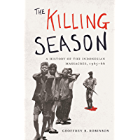 The Killing Season: A History of the Indonesian Massacres, 1965-66 (Human Rights and Crimes against Humanity Book 29)