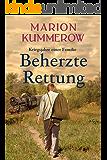 Beherzte Rettung: Eine herrzerreißende Geschichte über Mut, Moral und Liebe im Dritten Reich (Kriegsjahre einer Familie…