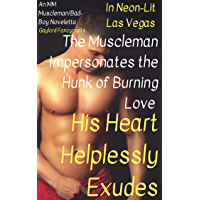 In Neon-Lit Las Vegas, the Muscleman Impersonates the Hunk of Burning Love His Heart Helplessly Exudes: An MM Muscleman/Bad-Boy Noveletta (Jocks Flex Muscles ... a Tender Heart Book 2) (English Edition)