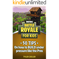 Fortnite Battle Royale for Kids: 50 Tips to Build Under Pressure Like the Pros (English Edition)