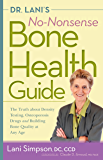 Dr. Lani's No-Nonsense Bone Health Guide: The Truth About Density Testing, Osteoporosis Drugs, and Building Bone Quality…
