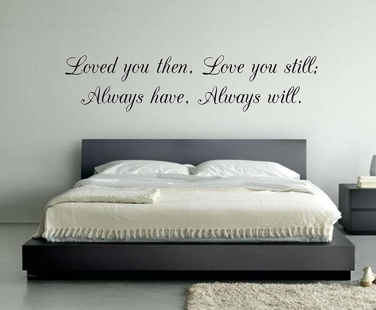 Loved you then Love you still Always have Always will Wall Decal - Bedroom  Wall Decor - Vinyl Wall...