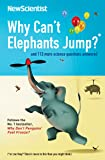 Why Can't Elephants Jump?: and 113 more science questions answered (New Scientist)