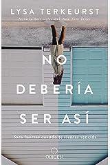 No debería ser así: Saca fuerzas cuando te sientas vencida (Spanish Edition) Kindle Edition