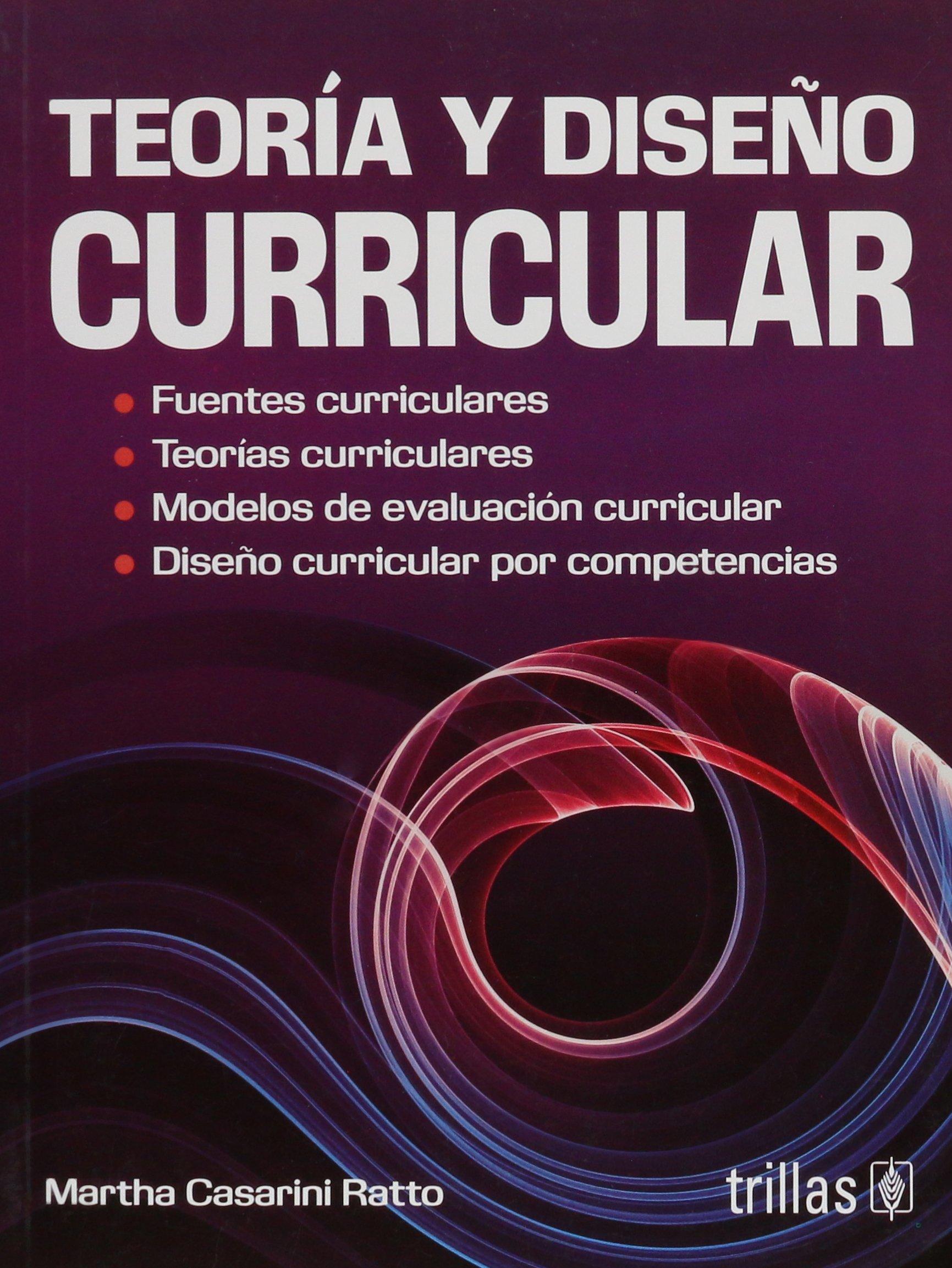 Teoria Y Diseño Curricular: Martha Casarini Ratto, EDITORIAL TRILLAS ...