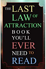The Last Law of Attraction Book You'll Ever Need To Read: The Missing Key To Finally Tapping Into The Universe And Manifesting Your Desires Kindle Edition