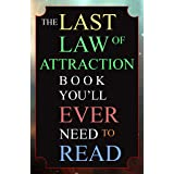 The Last Law of Attraction Book You'll Ever Need To Read: The Missing Key To Finally Tapping Into The Universe And Manifestin