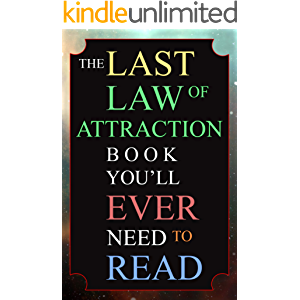The Last Law of Attraction Book You'll Ever Need To Read: The Missing Key To Finally Tapping Into The Universe And…