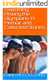 Swimming Among the Olympians: A Memoir and Collected Stories