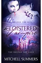 Cloistered Vampire: The Deeper the Bite, The Deeper the Love Kindle Edition