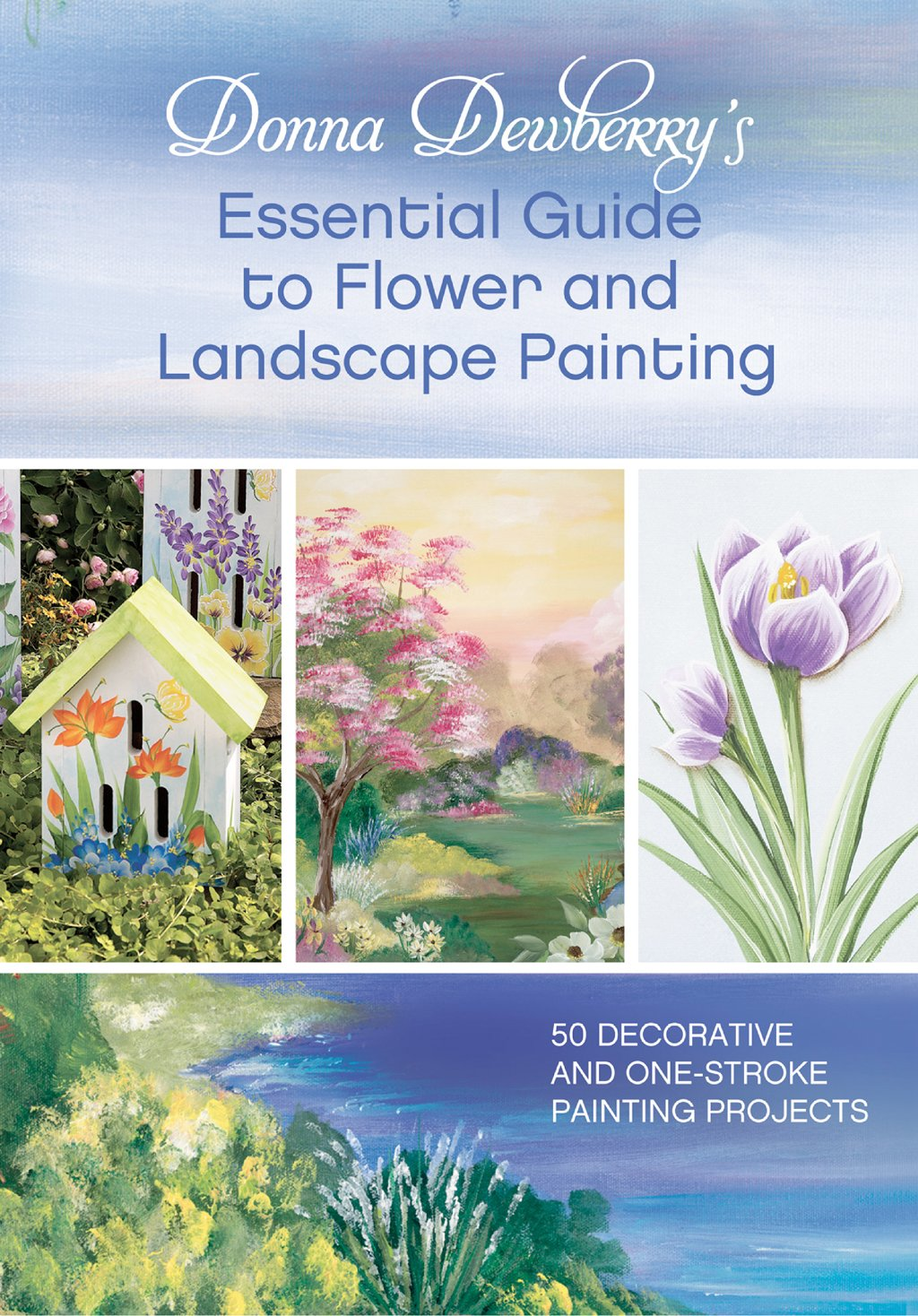 Read Online Donna Dewberry's Essential Guide to Flower and Landscape Painting: 50 Decorative and One-Stroke Painting Projects pdf epub