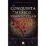 La conquista de México Tenochtitlan: Versión de los mexicas (Spanish Edition)