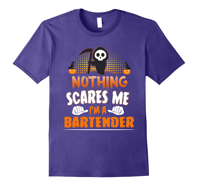 Bartender - Nothing Scares Me Halloween Job Funny Shirt-TJ