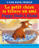 Le petit chien se trouve un ami   Puppy finds a friend (I CAN READ FRENCH)