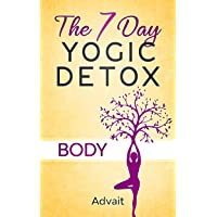 The 7 Day Yogic Detox - Body: Ultimate Guide to using Mudras, Yoga & Ayurvedic Cooking...