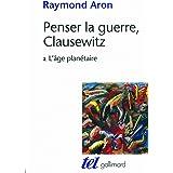 Penser la guerre, Clausewitz (Tome 2-L'âge planétaire) (Tel) (French Edition)