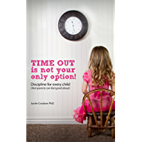 Time-Out is Not Your Only Option: Positive Discipline for Every Child (that parents can feel good about)