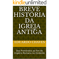 Breve História da Igreja Antiga: Dos Primórdios ao Fim do Império Romano no Ocidente