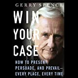 Win Your Case: How to Present, Persuade, and