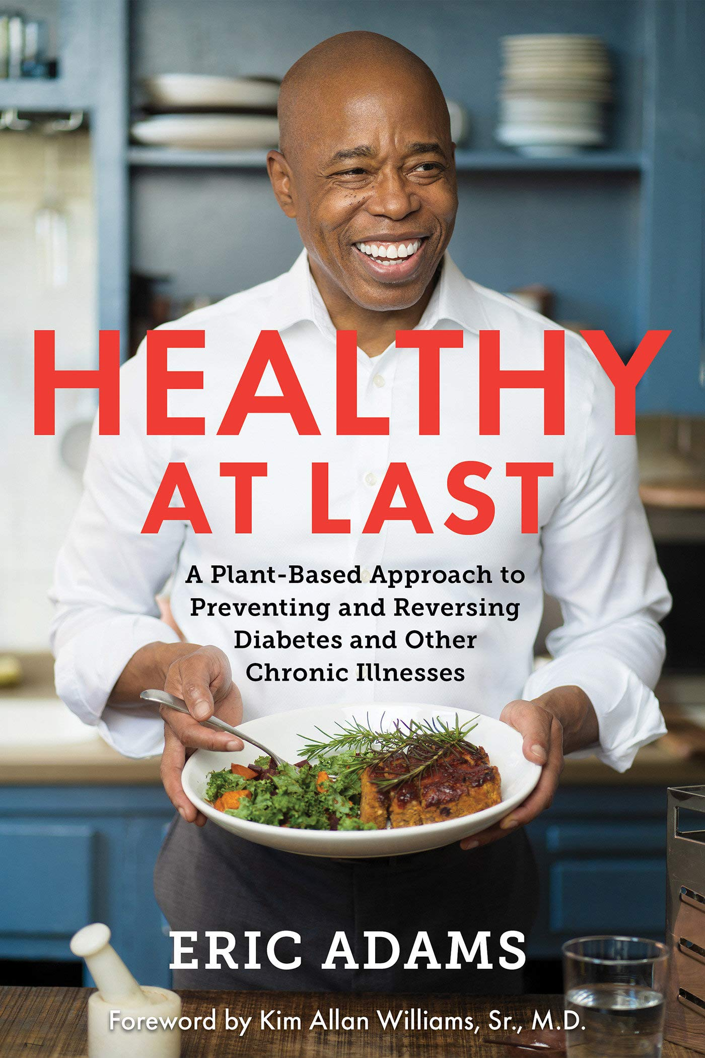 Healthy at Last: A Plant-Based Approach to Preventing and Reversing Diabetes and Other Chronic Illnesses 1