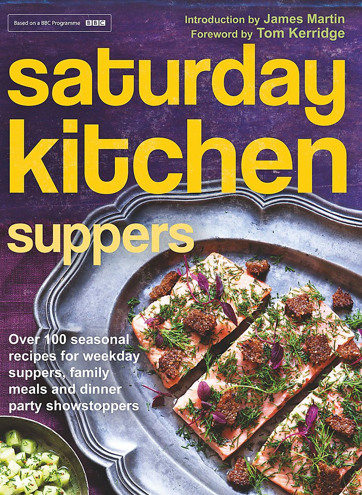Buy saturday kitchen suppers foreword by tom kerridge over 100 buy saturday kitchen suppers foreword by tom kerridge over 100 seasonal recipes for weekday suppers family meals and dinner party show stoppers book forumfinder Choice Image