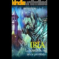 IRIA: la leyenda de un amor prohibido: (Serie Amor y Deber #1) (Novela de romance histórico para mayores de 16 años)