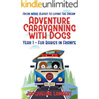 Year 1 - Fur Babies in France: From Wage Slaves to Living the Dream (Adventure Caravanning with Dogs)