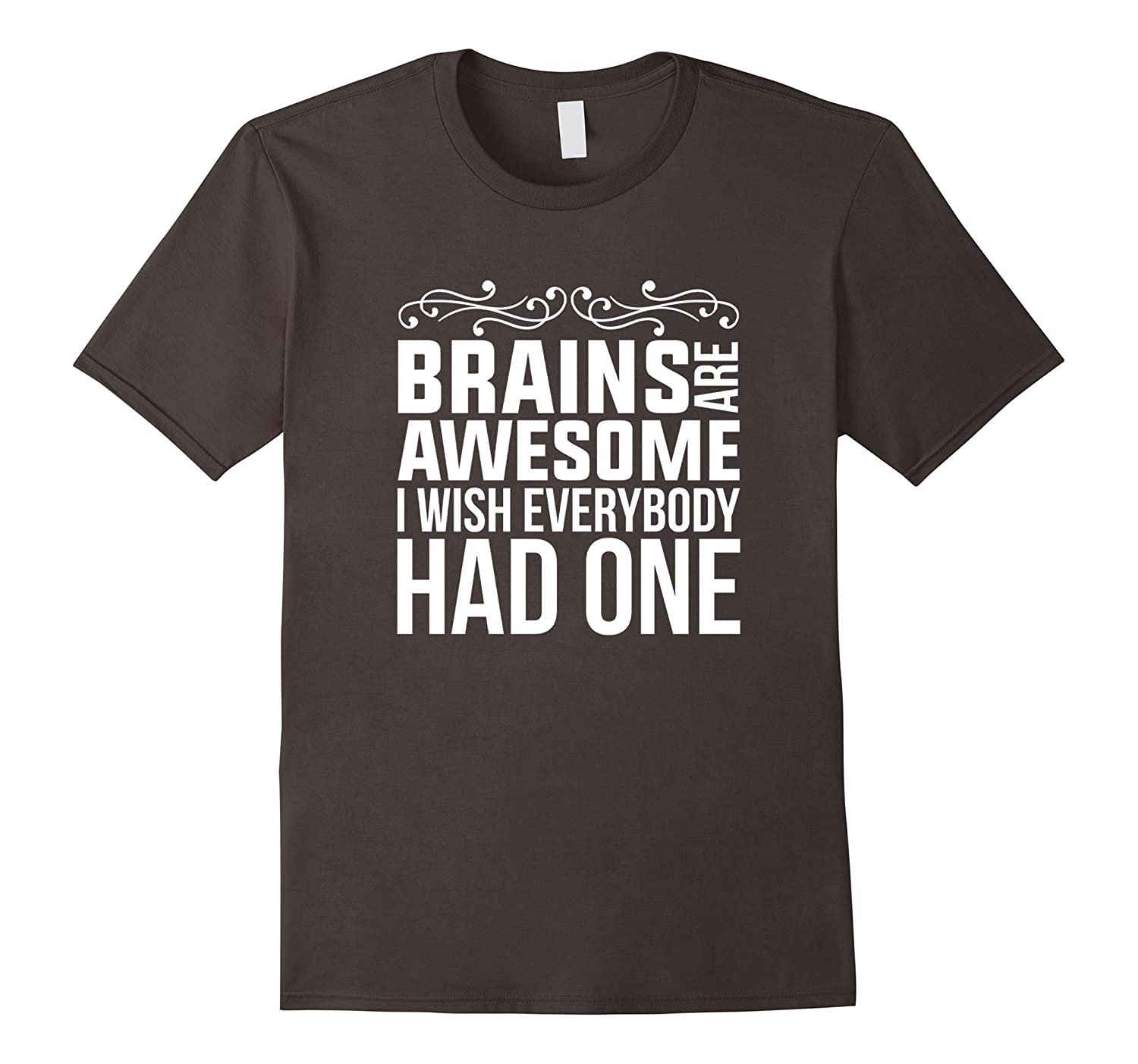 ab76a4cbb Brains Are Awesome I Wish Everybody Had One Funny Shirt Gift-Art ...