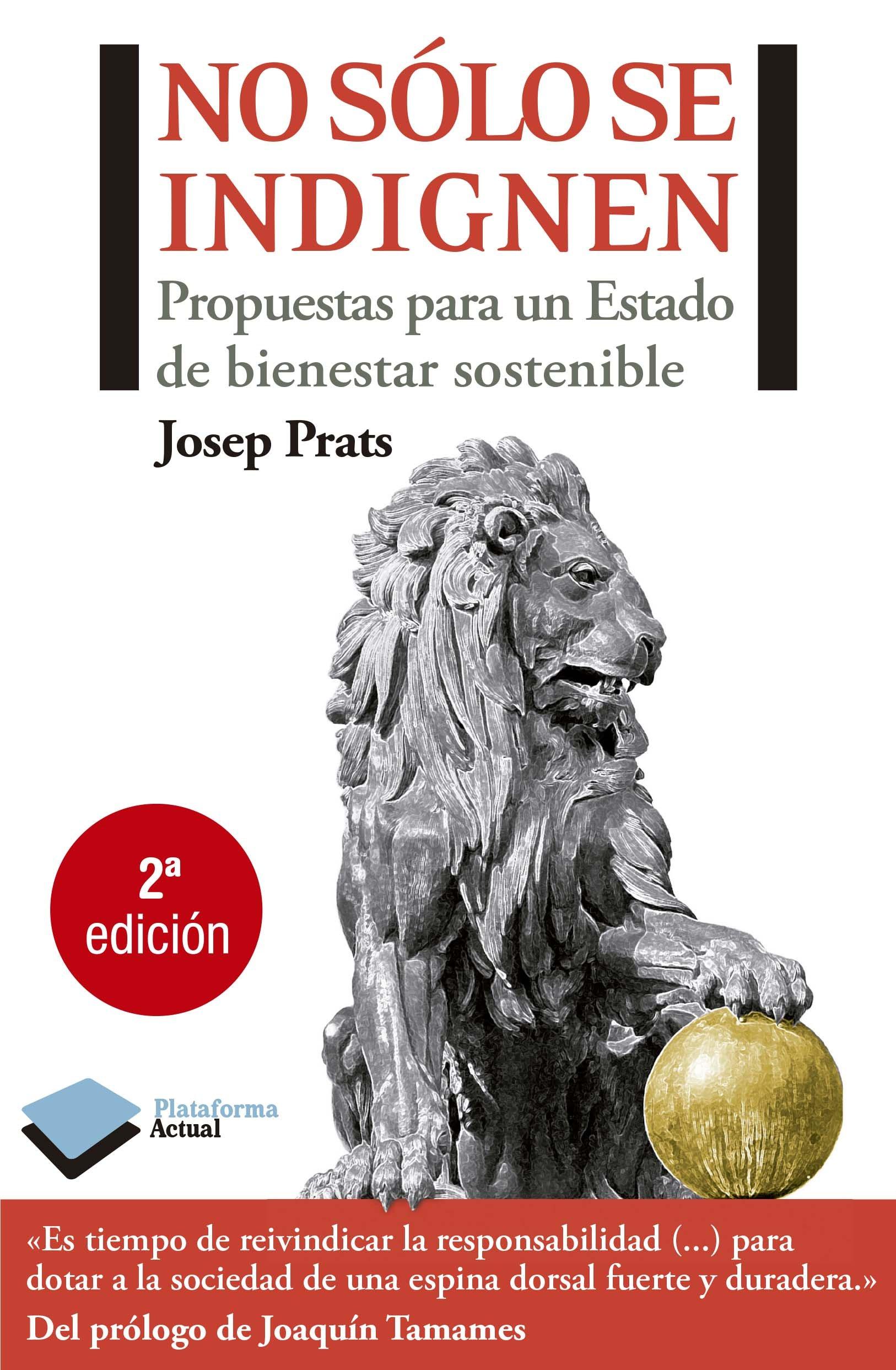 No solo se indignen: Propuestas para un Estado de bienestar sostenible (Actual) Tapa blanda – 15 sep 2011 Josep Prats Orriols Plataforma Editorial 8415115741 Public welfare - Spain