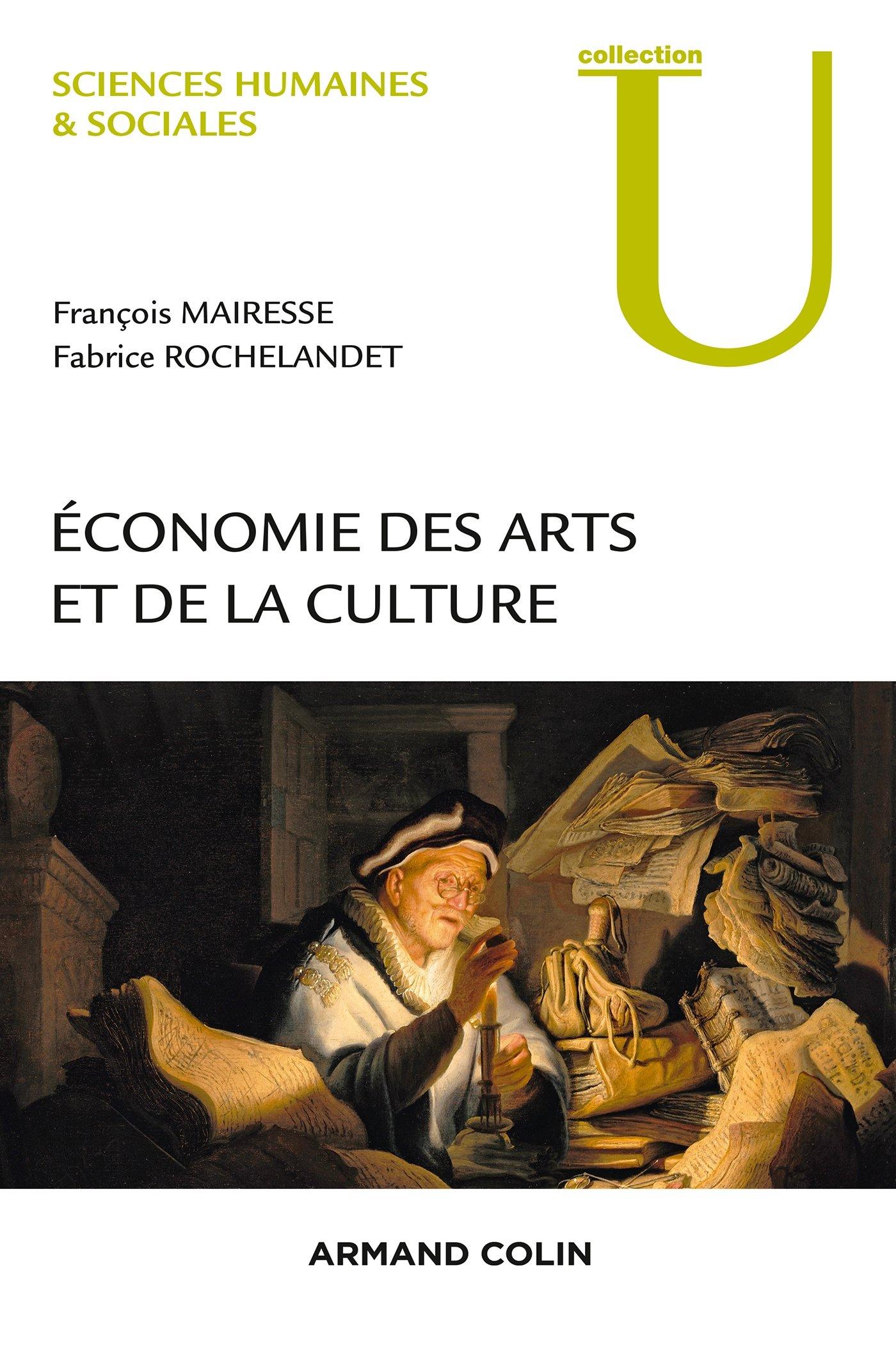 Economie des arts et de la culture Broché – 20 mai 2015 François Mairesse Fabrice Rochelandet Armand Colin 2200277415