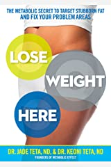 Lose Weight Here: The Metabolic Secret to Target Stubborn Fat and Fix Your Problem Areas Kindle Edition
