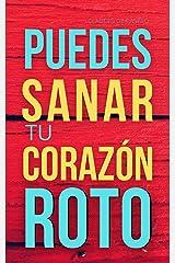 Puedes Sanar tu CORAZÓN ROTO: Ayuda afectiva para SUPERAR los dolorosos momentos de una desilusión, pérdida, vacío y soledad. (LIBROS DE CRECIMIENTO ESPIRITUAL) (Spanish Edition) Kindle Edition
