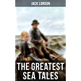 The Greatest Sea Tales of Jack London: The Sea-Wolf, A Son of the Sun, The Mutiny of the Elsinore, The Cruise of the Snark, T