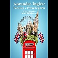 Aprender Inglés: Fonética y Pronunciación ‒ ¡Habla y pronuncia Inglés como un nativo! (Inglés en el bolsillo nº 3) (Spanish Edition)