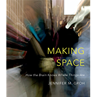 Making Space: How the Brain Knows Where Things Are (English Edition)