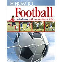 How To...Football: A Step-by-Step Guide to Mastering Your Skills