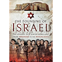 The Founding of Israel: The Journey to a Jewish Homeland from Abraham to the Holocaust