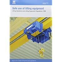 Safe use of lifting equipment: Lifting Operations and Lifting Equipment Regulations 1998, approved code of practice and guidance (Legislation series)