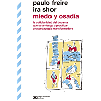 Miedo y osadía: la cotidianidad del docente que se arriesga a practicar una pedagogía transformadora (Biblioteca Clásica de Siglo Veintiuno)